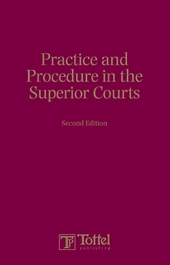 Practice and Procedure in the Superior Courts